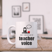 Teachers Mug - Don't Make Me Use My Teacher Voice