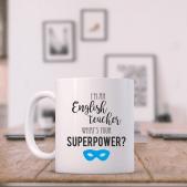 Teacher Mug - I'm an English Teacher What's your Superpower